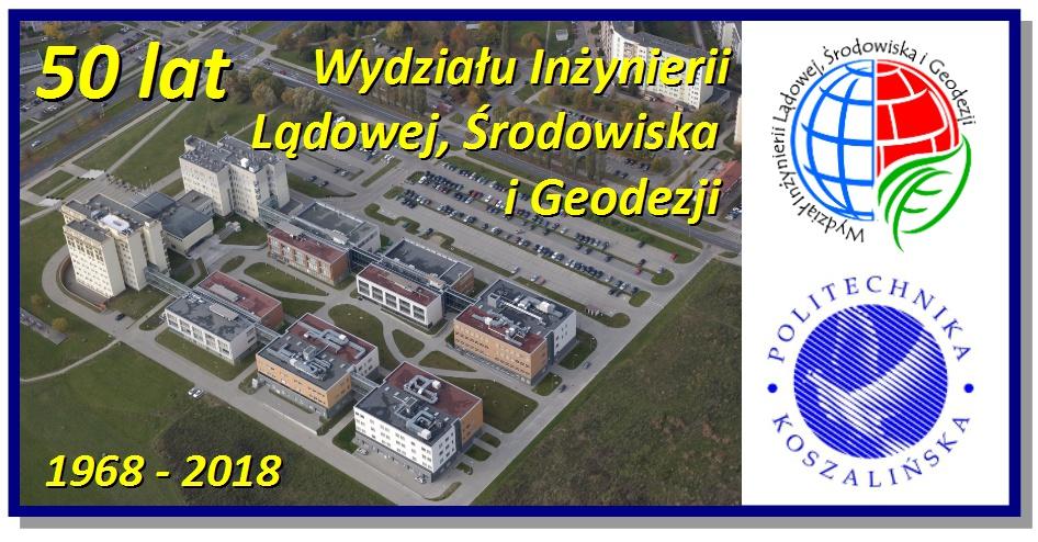 Jubileusz 50-lecia Wydziału Inżynierii Lądowej, Środowiska i Geodezji Politechniki Koszalińskiej, Koszalin 1968-2018